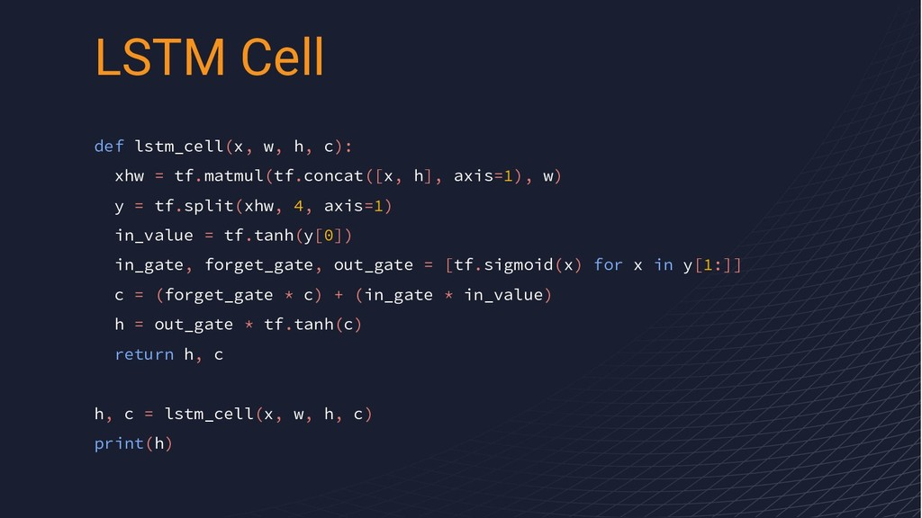 def lstm_cell(x, w, h, c): xhw = tf.matmul(tf.c...
