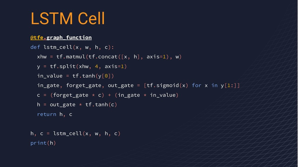 @tfe.graph_function def lstm_cell(x, w, h, c): ...