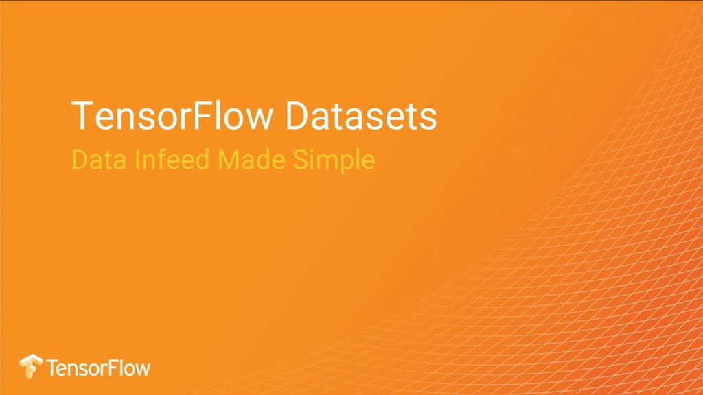 TensorFlow Datasets Data Infeed Made Simple