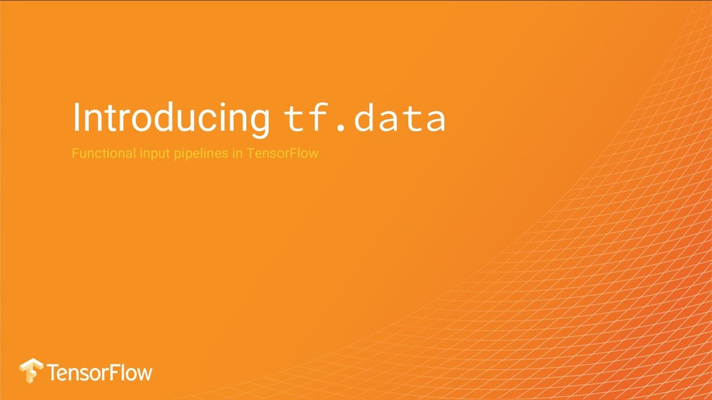 Introducing tf.data Functional input pipelines ...