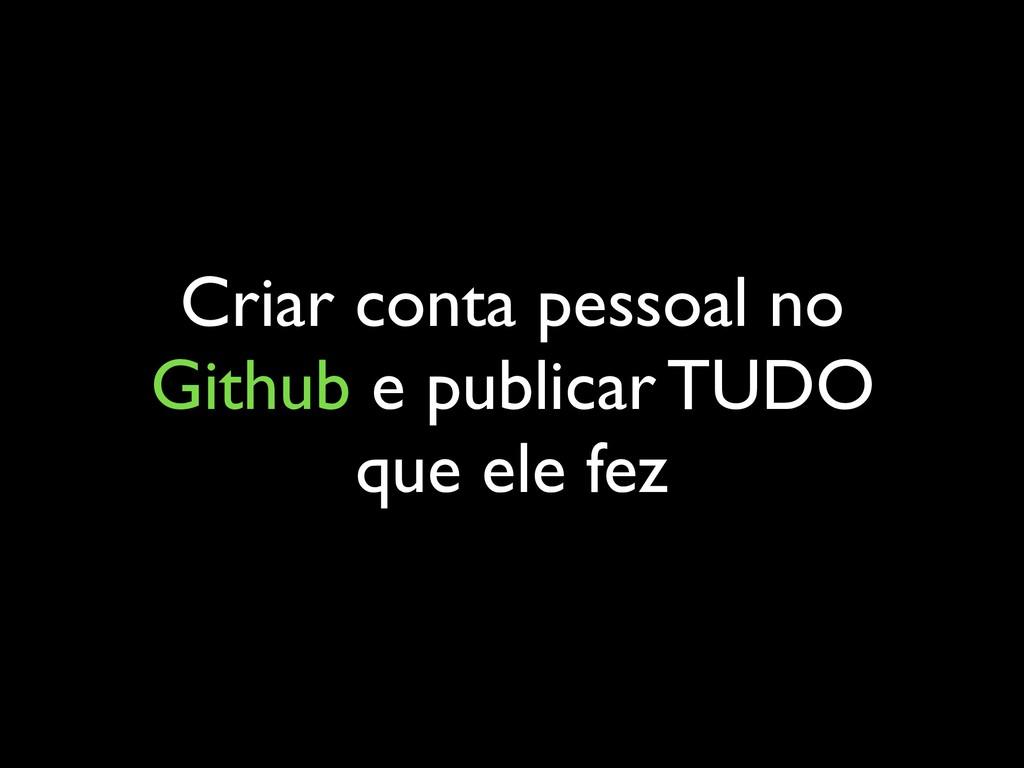 Criar conta pessoal no Github e publicar TUDO q...