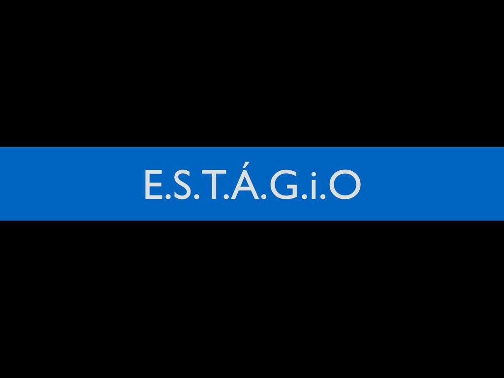 E.S.T.Á.G.i.O