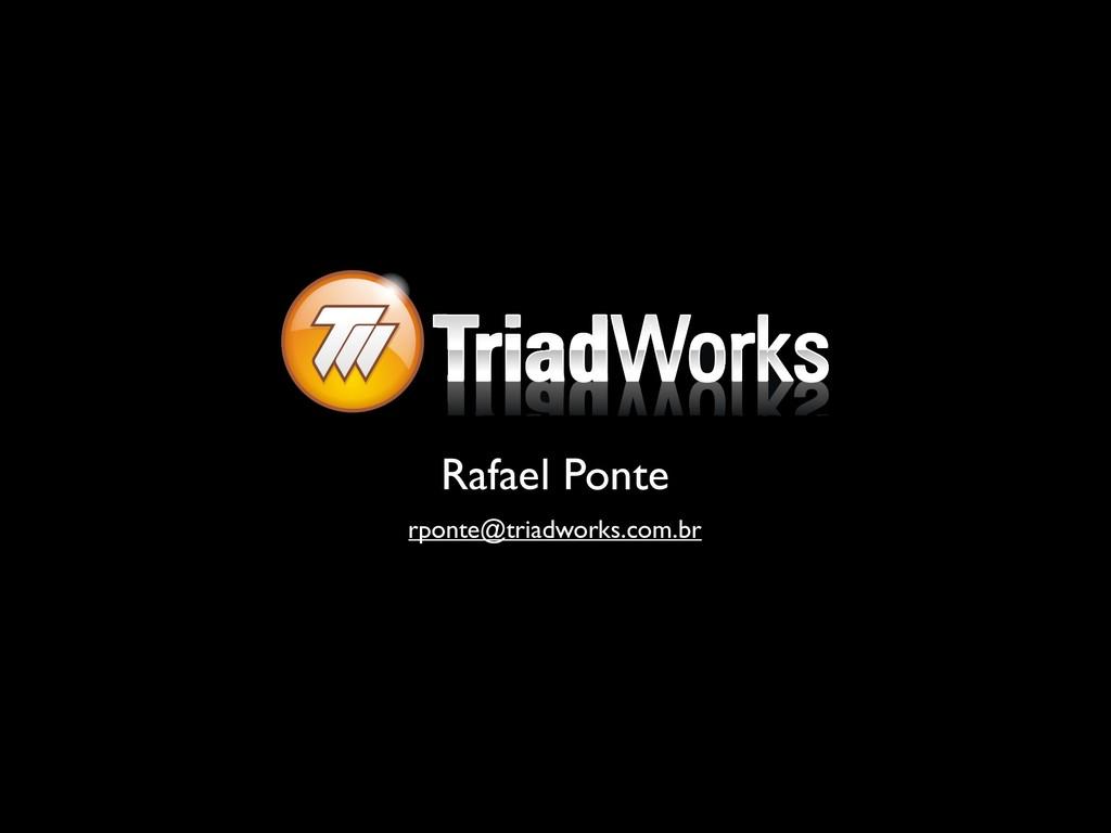 Rafael Ponte rponte@triadworks.com.br