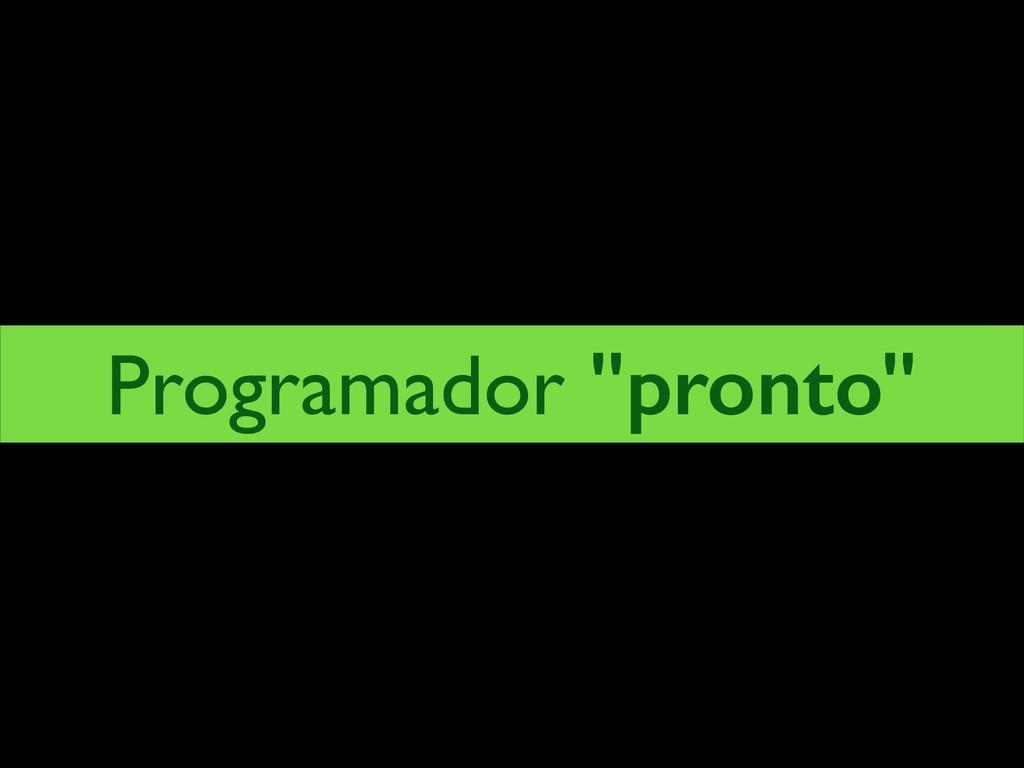 "Programador ""pronto"""