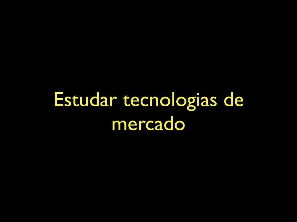 Estudar tecnologias de mercado