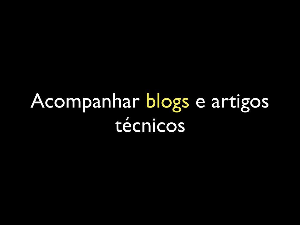 Acompanhar blogs e artigos técnicos