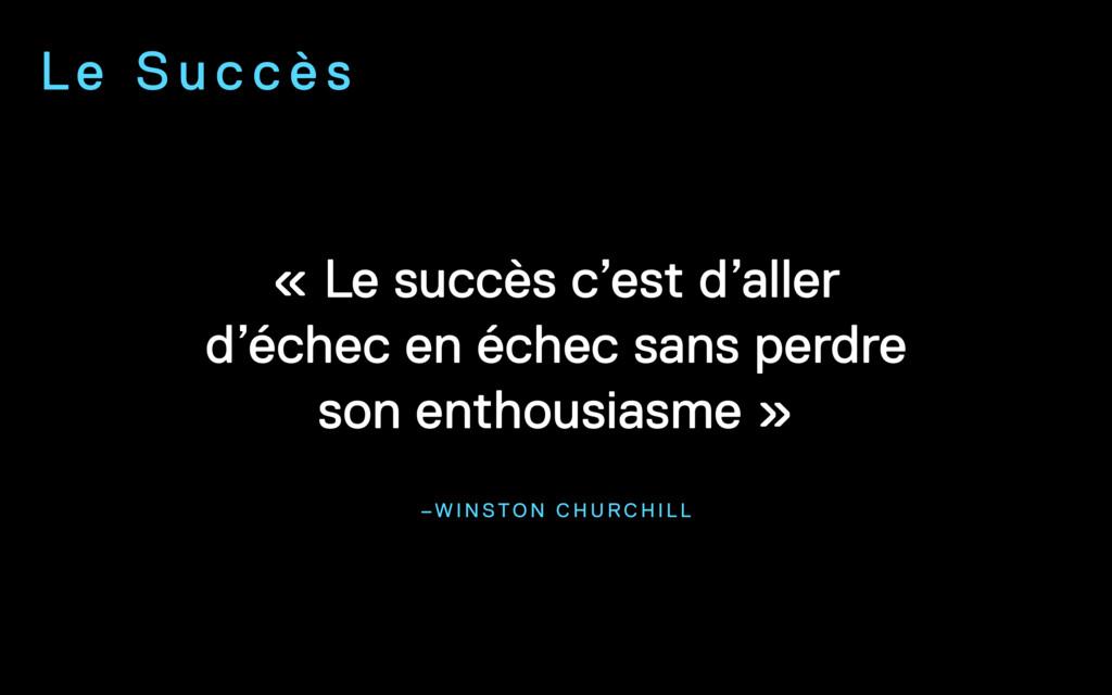 –W I N STO N C H U R C H I L L « Le succès c'es...