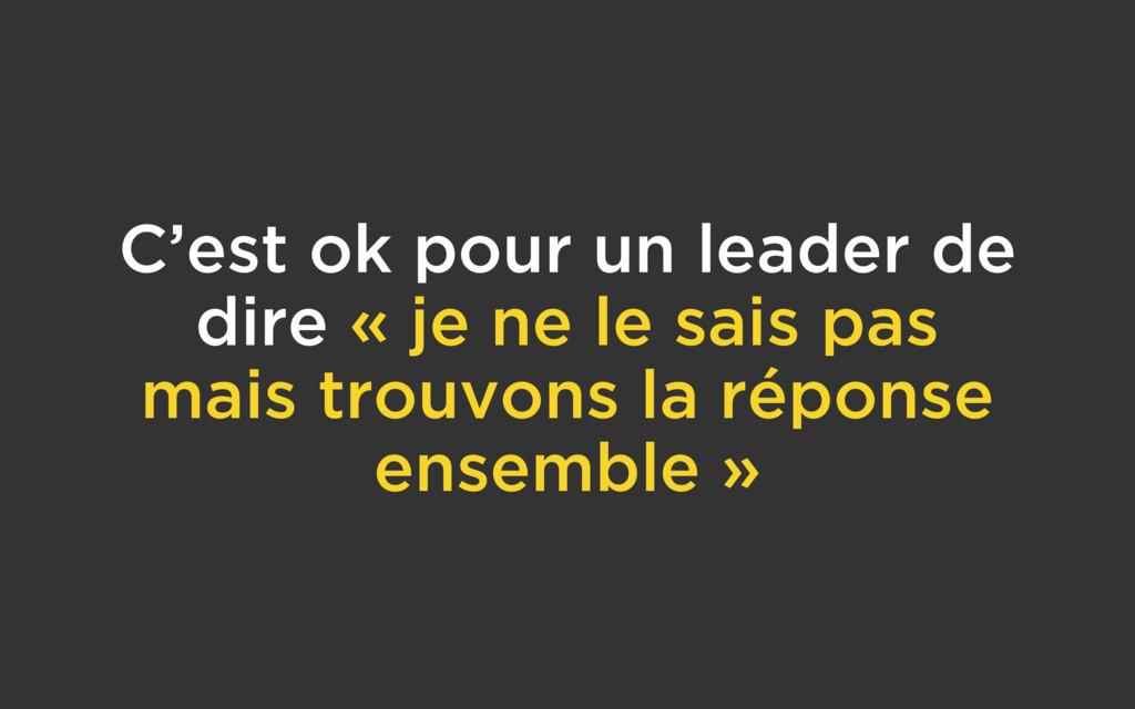 C'est ok pour un leader de dire « je ne le sais...