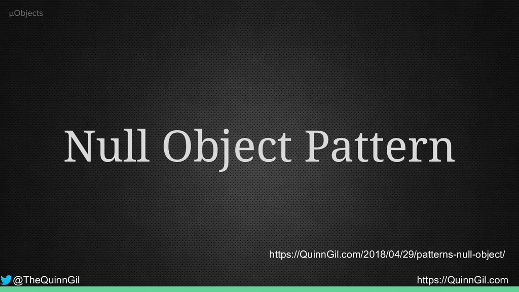 @TheQuinnGil https://QuinnGil.com Null Object P...