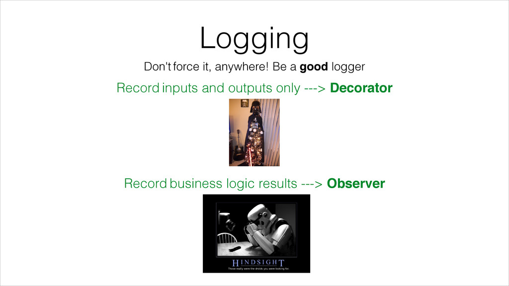 Logging Don't force it, anywhere! Be a good log...