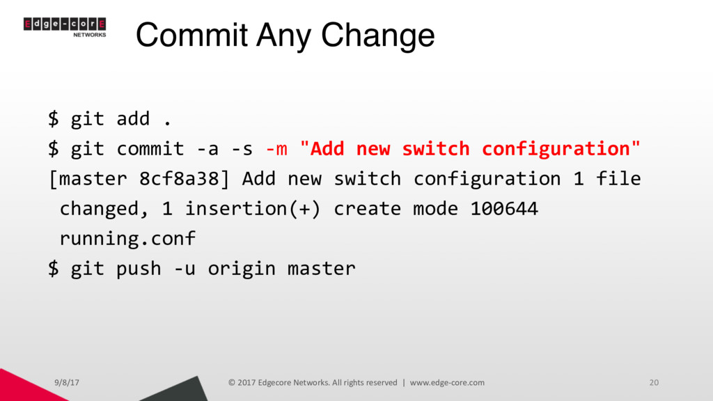 Commit Any Change 9/8/17 © 2017 Edgecore Networ...