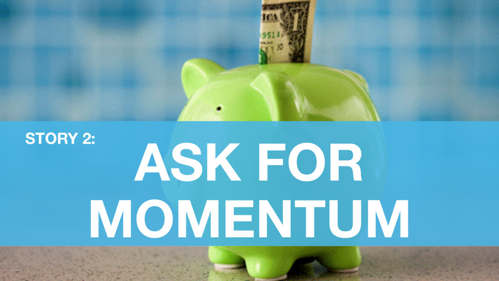 ASK FOR MOMENTUM STORY 2: