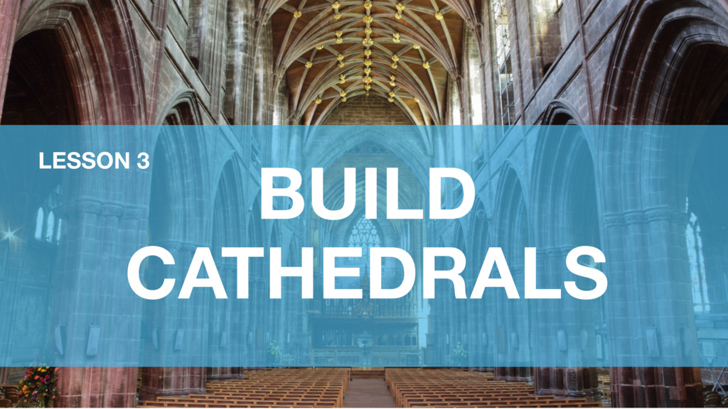 BUILD CATHEDRALS LESSON 3