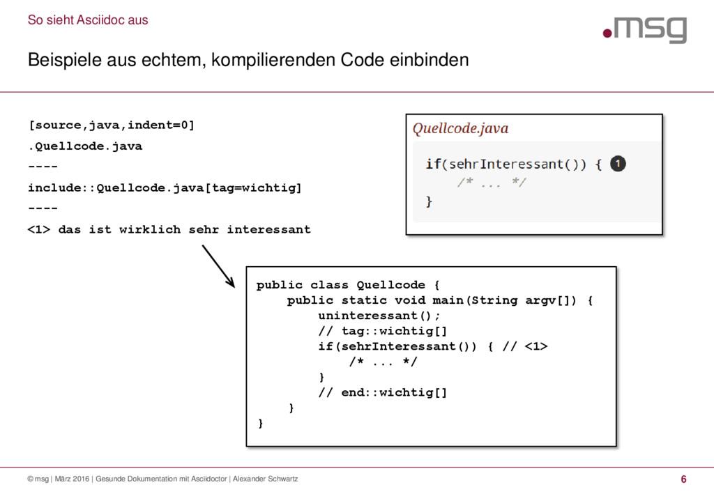 [source,java,indent=0] .Quellcode.java ---- inc...
