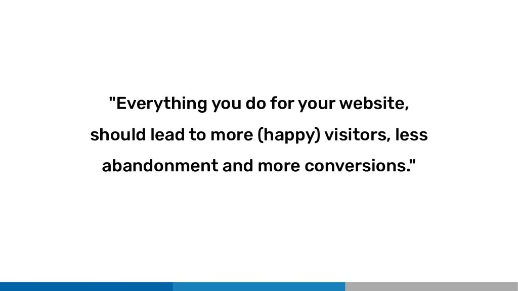 """Everything you do for your website, should lea..."