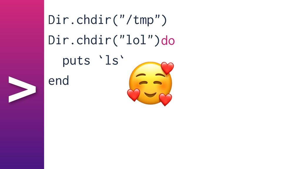 """> Dir.chdir(""""/tmp"""")   Dir.chdir(""""lol"""")   end do..."""