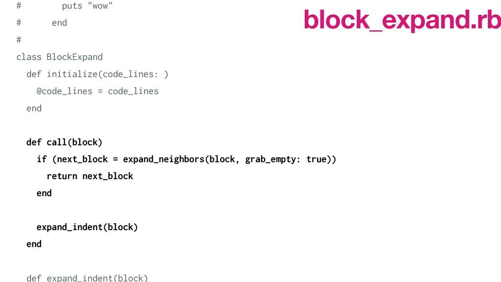 "# puts ""wow""   # end   #   class BlockExpand   ..."