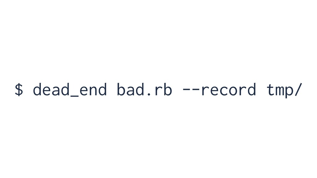 $ dead_end bad.rb --record tmp/