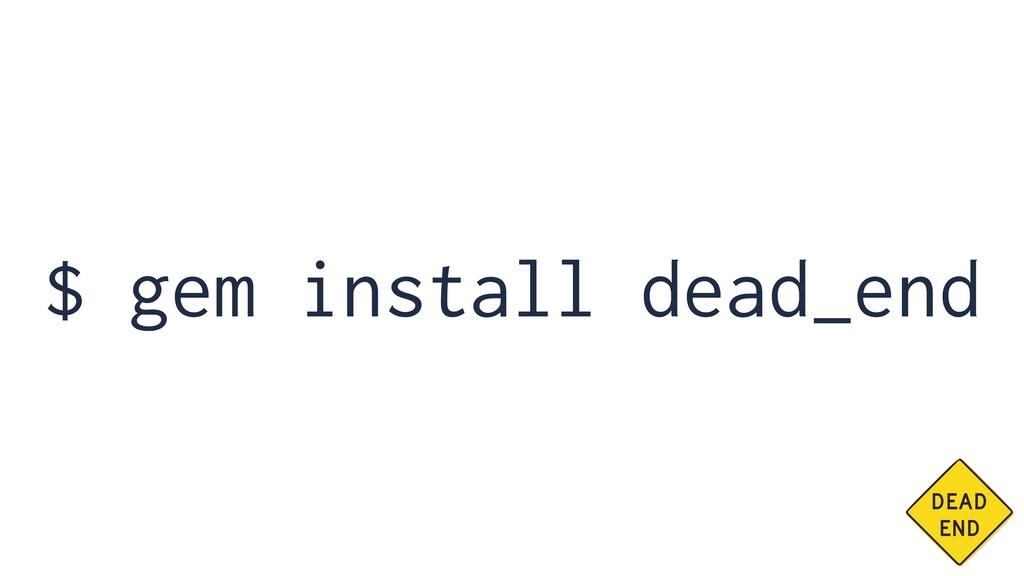 $ gem install dead_end