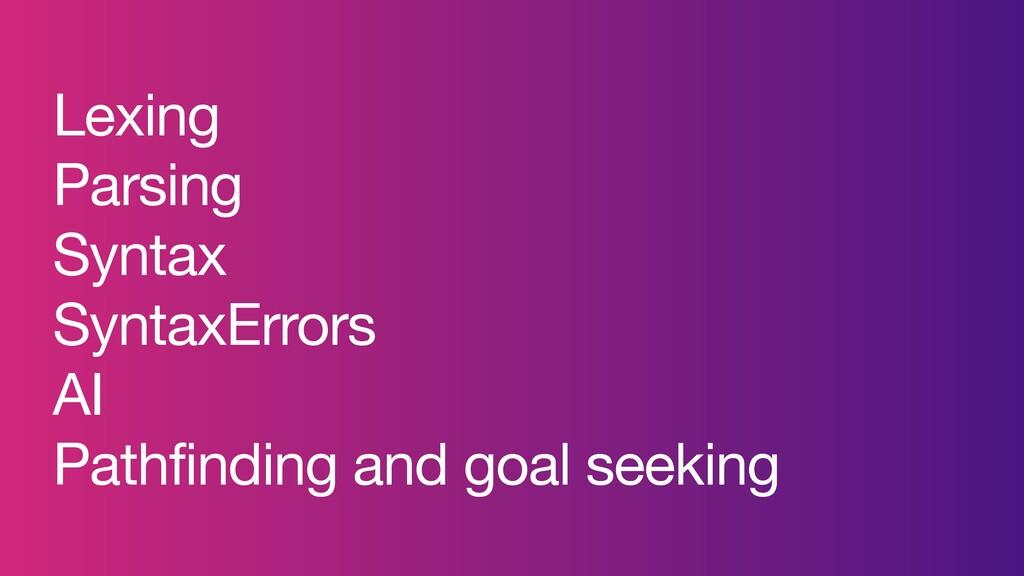 Lexing  Parsing  Syntax  SyntaxErrors  AI  Path...