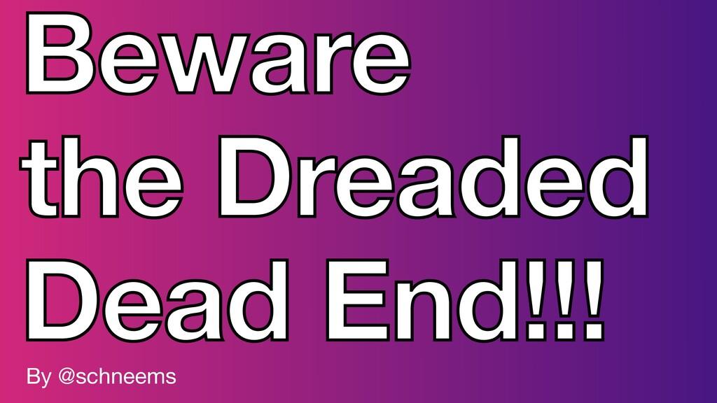 Beware the Dreaded Dead End!!! By @schneems