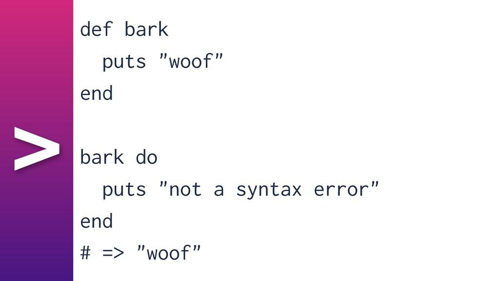 "> def bark   puts ""woof""   end   bark do   puts..."