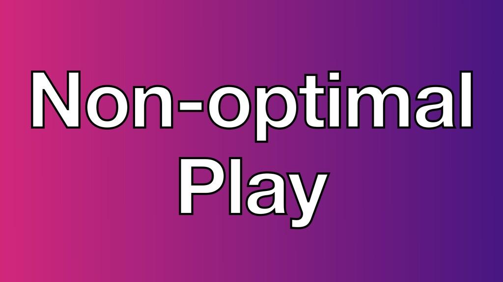 Non-optimal Play