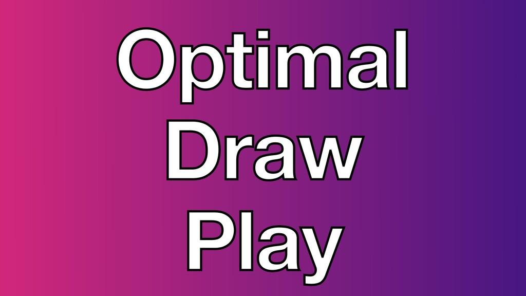 Optimal Draw Play