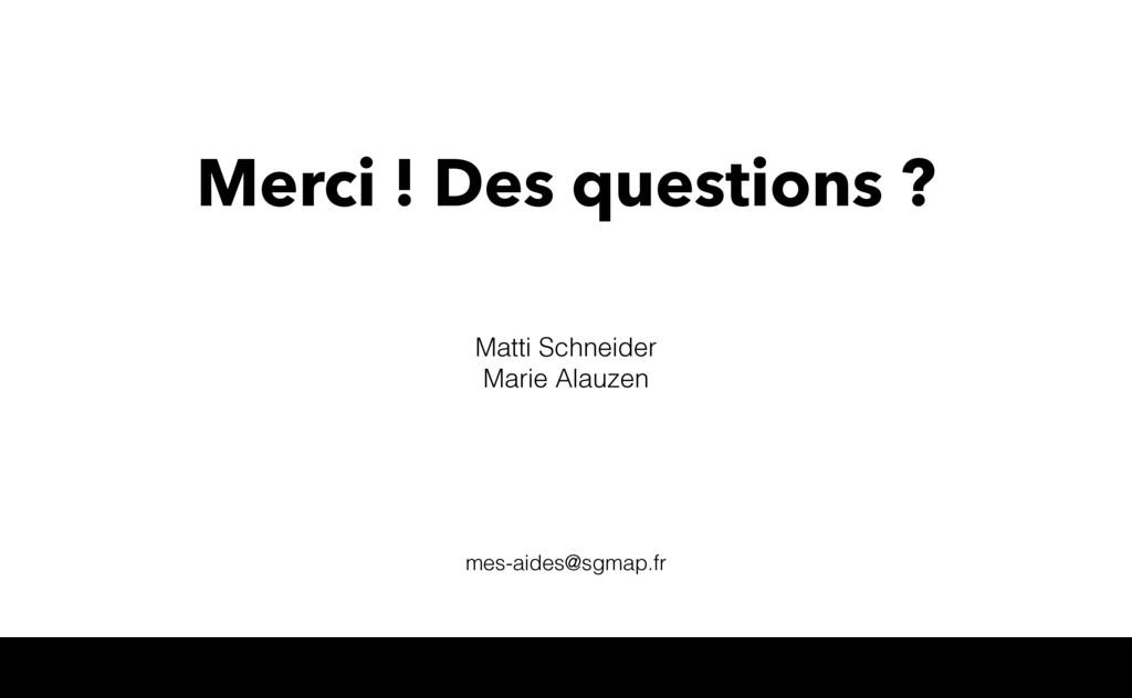 Merci ! Des questions ? Matti Schneider Marie A...