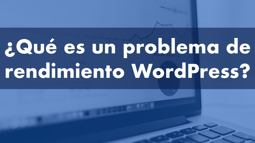 ¿Qué es un problema de rendimiento WordPress?