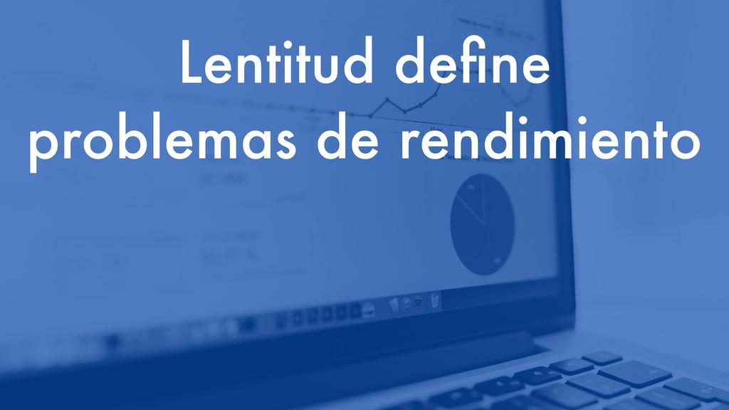 Lentitud define problemas de rendimiento