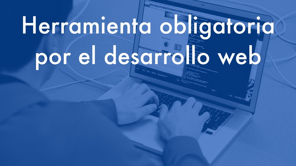 Herramienta obligatoria por el desarrollo web