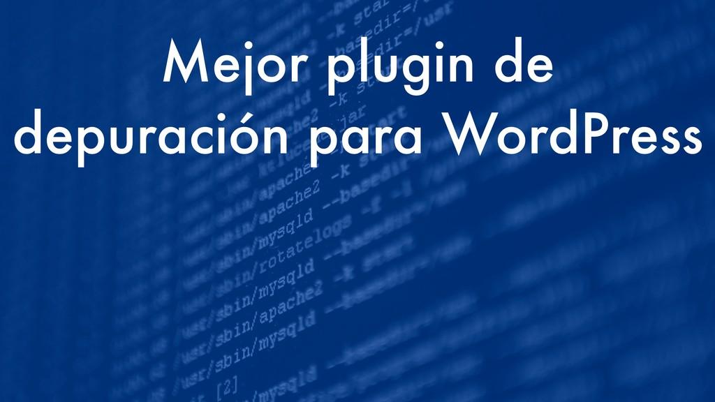 Mejor plugin de depuración para WordPress