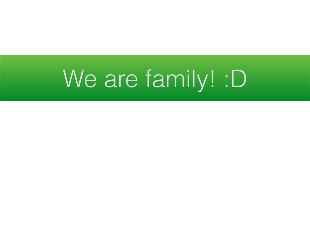 We are family! :D