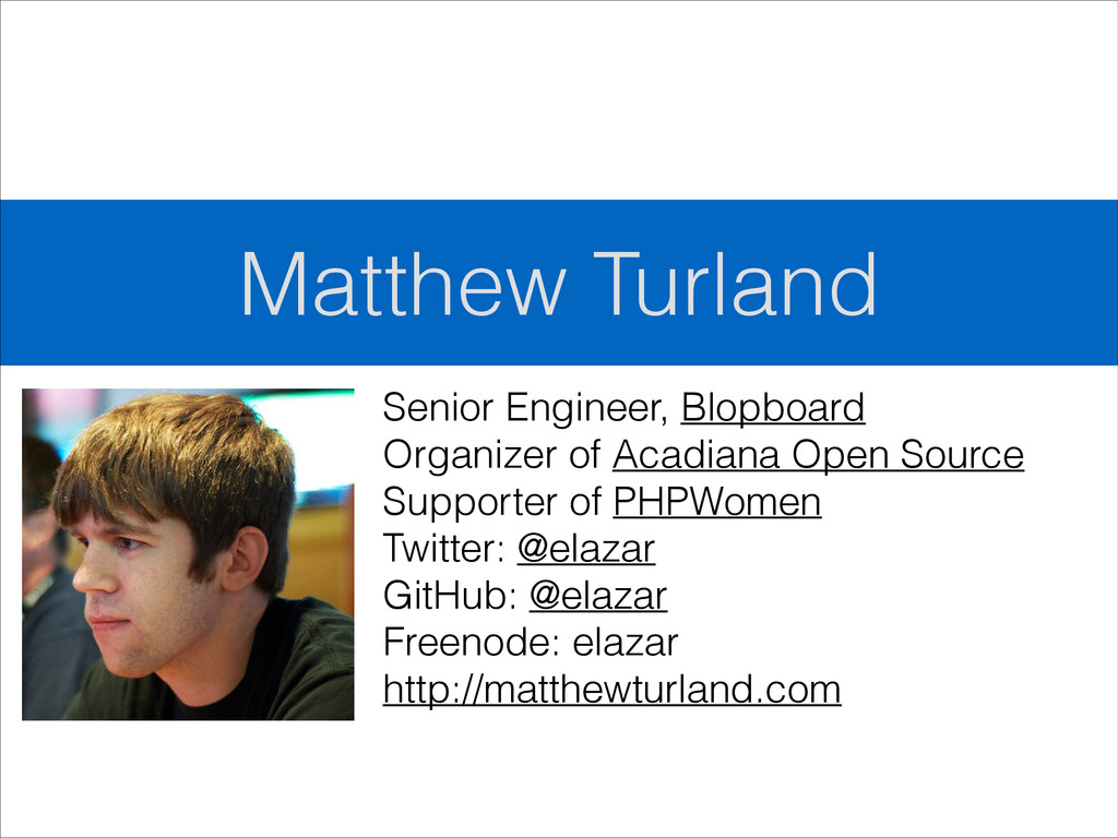 Matthew Turland Senior Engineer, Blopboard Orga...
