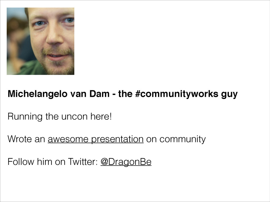 Michelangelo van Dam - the #communityworks guy!...