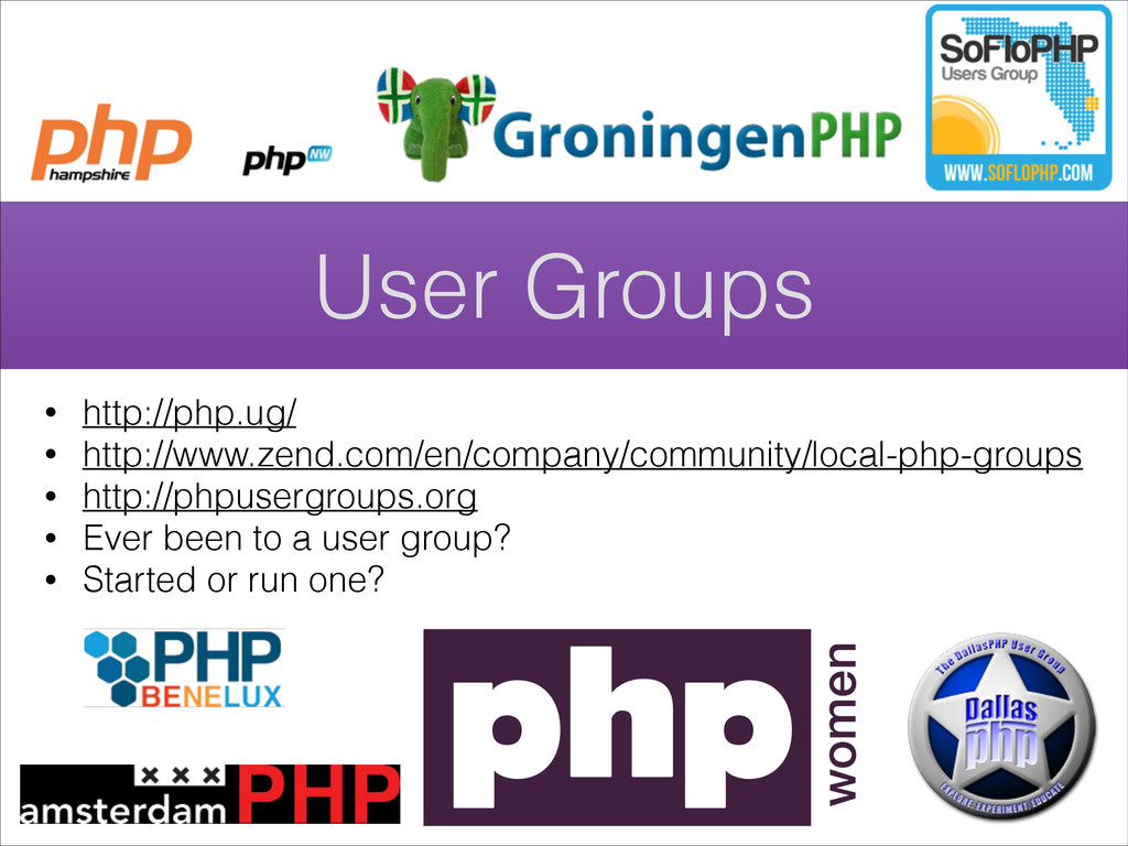 User Groups • http://php.ug/ • http://www.zend....