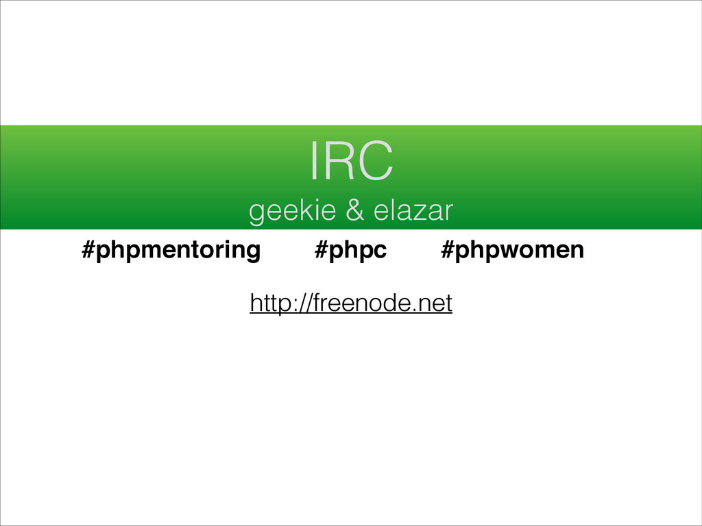 IRC geekie & elazar #phpc #phpmentoring #phpwom...