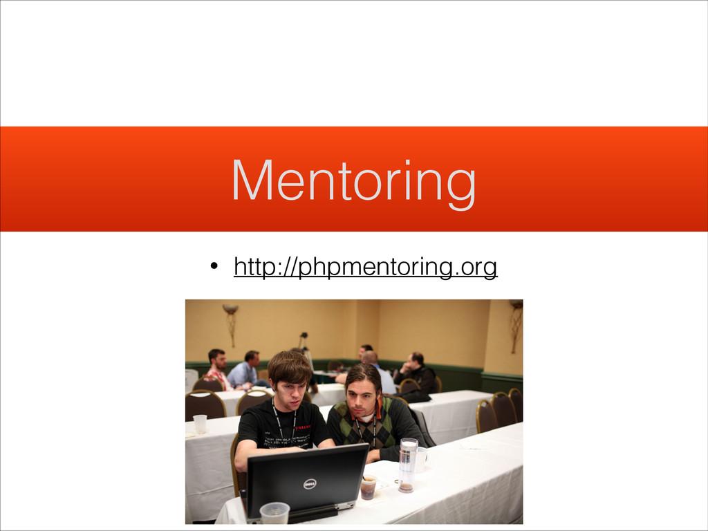 Mentoring • http://phpmentoring.org