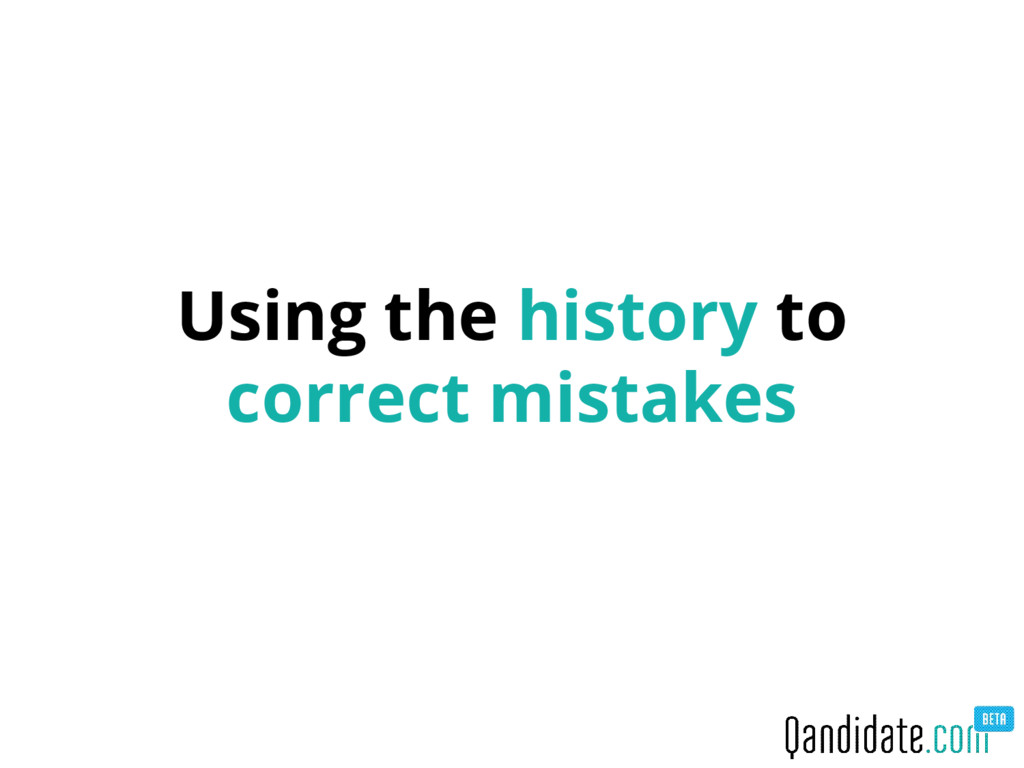 Using the history to correct mistakes