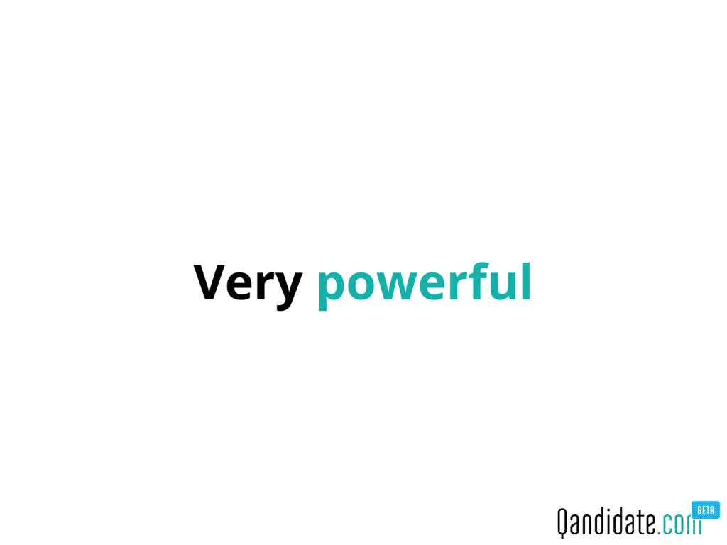 Very powerful