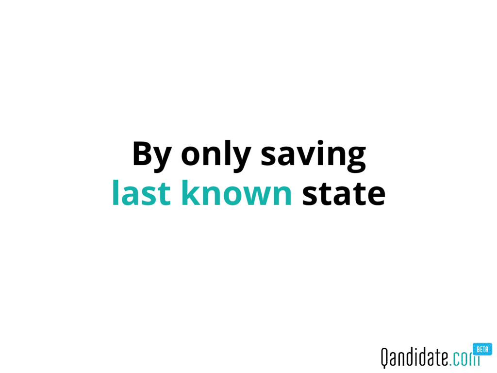 By only saving last known state