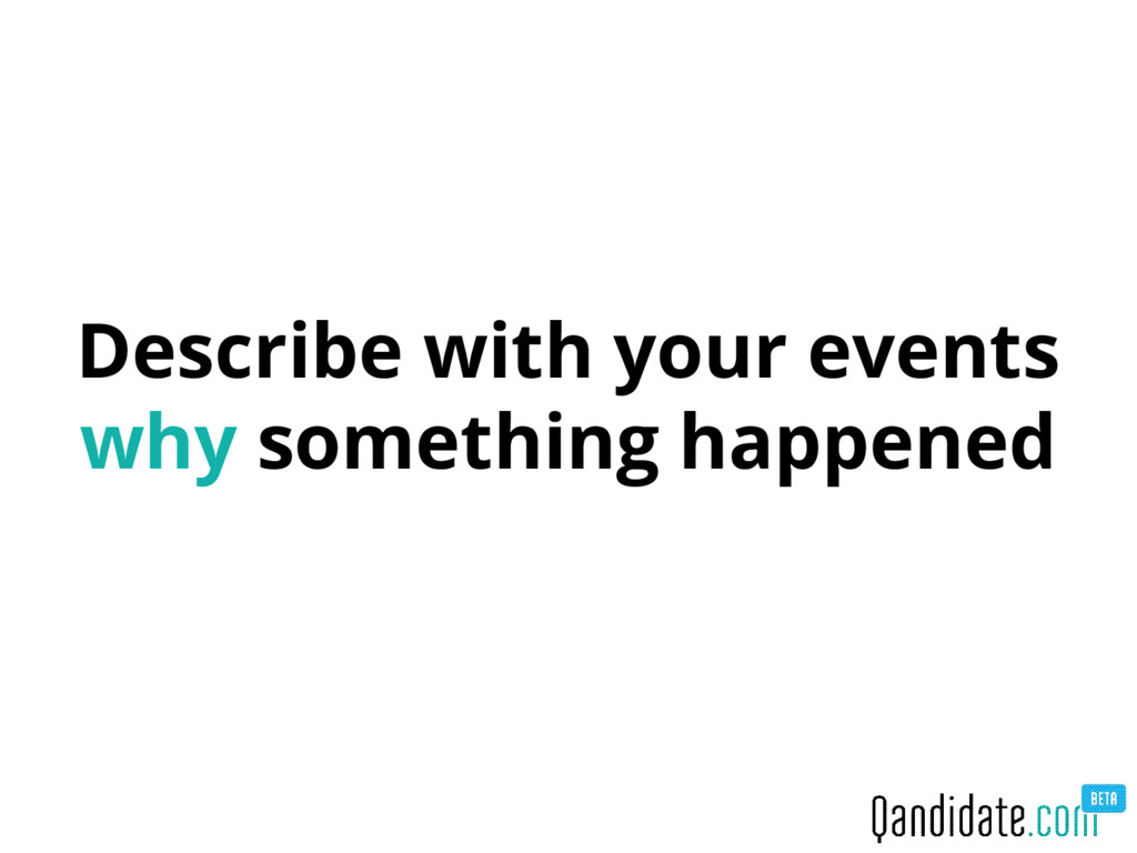 Describe with your events why something happened