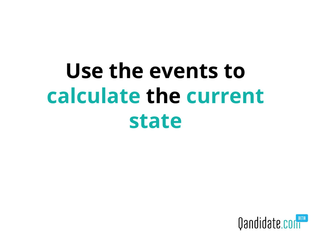 Use the events to calculate the current state