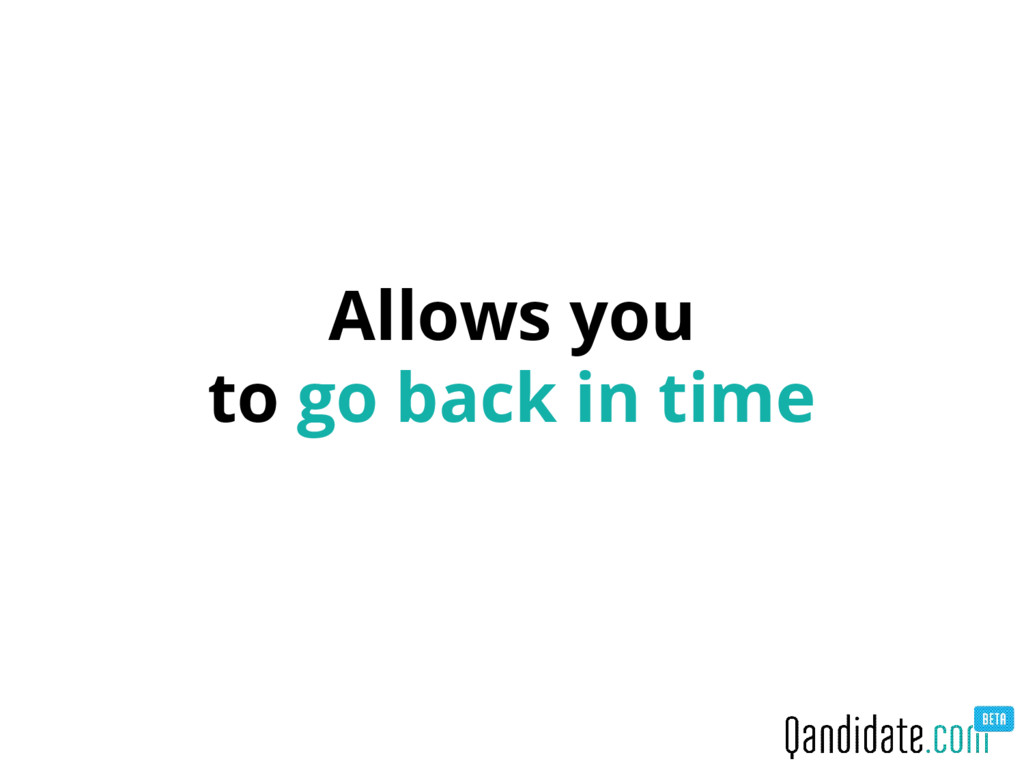 Allows you to go back in time