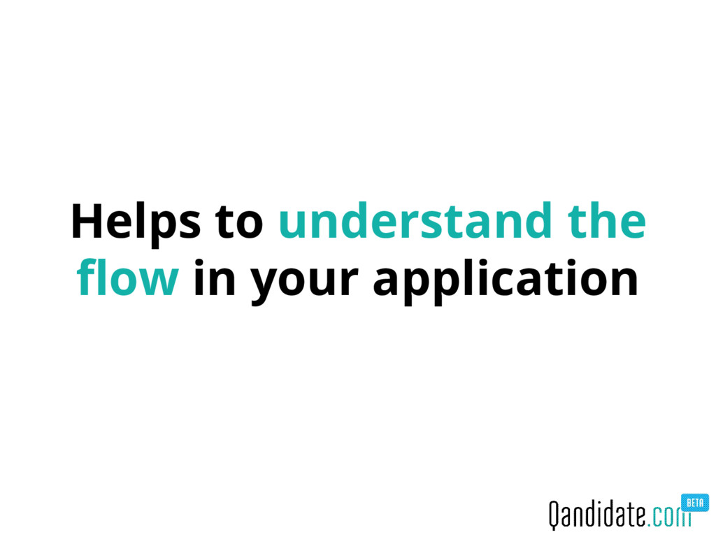 Helps to understand the flow in your application