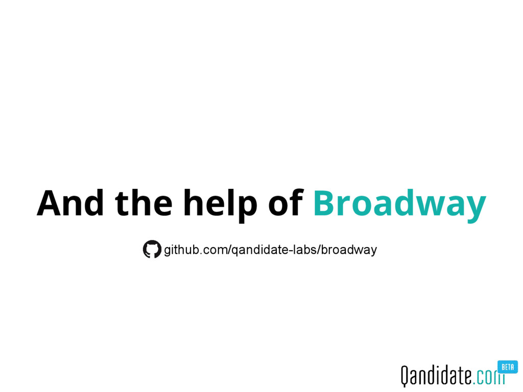 And the help of Broadway github.com/qandidate-l...