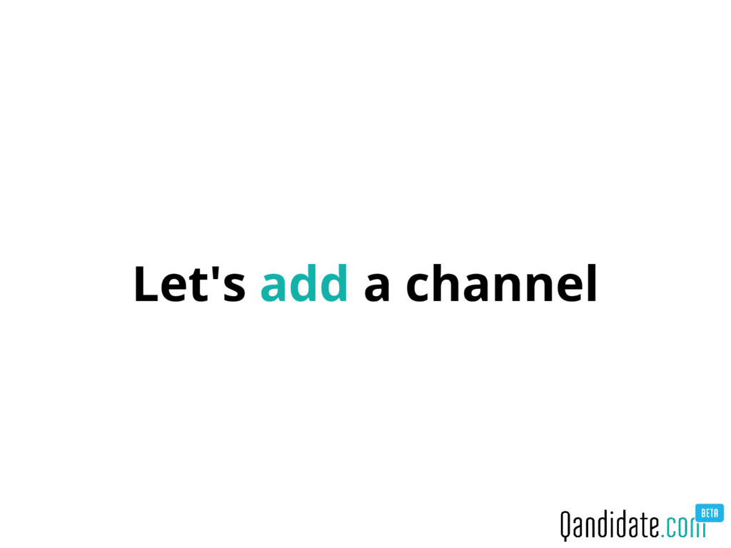 Let's add a channel