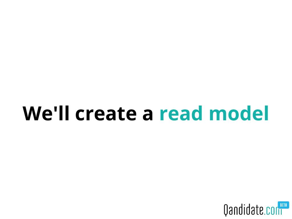 We'll create a read model