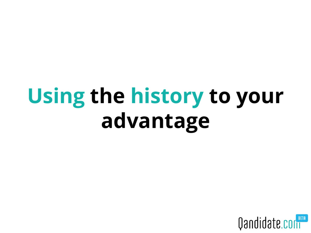 Using the history to your advantage